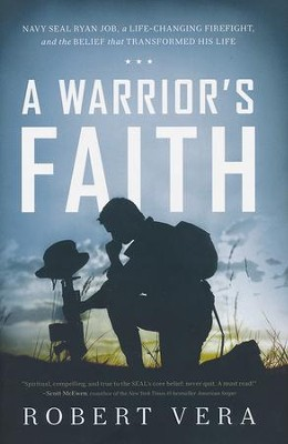 A Warrior's Faith: Navy Seal Ryan Job, a Life-Changing Firefight, and the Belief That Transformed His Life  -     By: Robert Vera