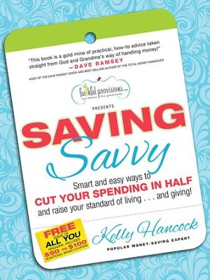 Saving Savvy: Smart and Easy Ways to Cut Your Spending in Half and Raise Your Standard of Livingand Giving - eBook  -     By: Kelly Hancock