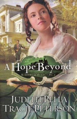 A Hope Beyond, Ribbons of Steel Series #2 (rpkgd)   -     By: Judith Pella, Tracie Peterson