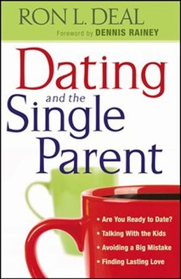 Dating and the Single Parent  -     By: Ron L. Deal