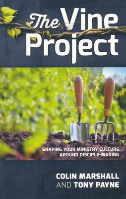 The Vine Project: Shaping Your Ministry Culture Around Disciple-Making  -     By: Colin Marshall, Tony Payne