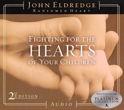 Fighting for the Hearts of Your Children, 2nd Edition Audiobook on CD  -     By: John Eldredge