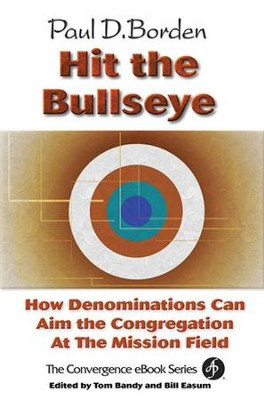 Hit the Bullseye: How Denominations Can Aim Congregations at the Mission Field - eBook  -     By: Paul D. Borden