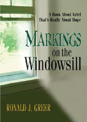 Markings on the Windowsill: A Book About Grief That's Really About Hope - eBook  -     By: Ronald J. Greer
