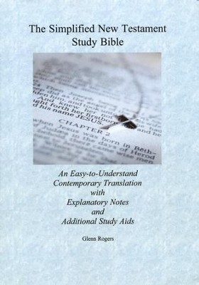 The Simplified New Testament Study Bible  -     By: Glenn Rogers