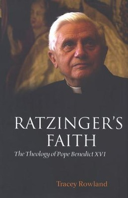 Ratzinger's Faith: The Theology of Pope Benedict XVI  -     By: Tracy Rowland