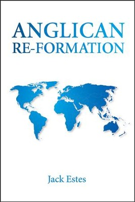 Anglican Re-Formation [Paperback]   -     By: Jack Estes