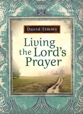Living the Lord's Prayer  -     By: David Timms