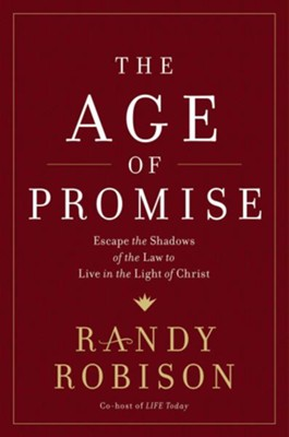 The Age of Promise: Escape the Shadows of the Law to Live in the Light of Christ  -     By: Randy Robison