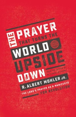 The Prayer That Turns the World Upside Down  -     By: R. Albert Mohler