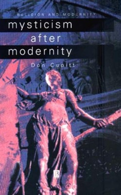 Mysticism After Modernity   -     By: Don Cupitt
