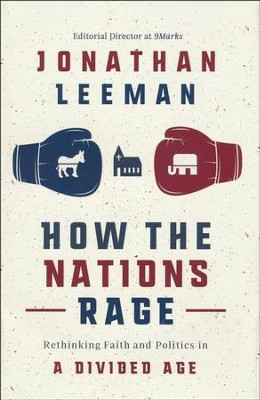 How the Nations Rage: Rethinking Faith and Politics in a Divided Age  -     By: Jonathan Leeman