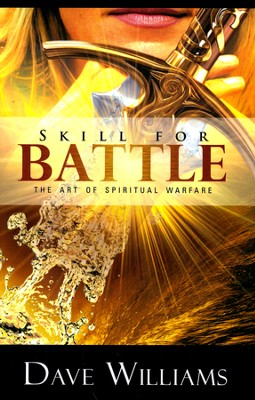 Skill For Battle: The Art of Spiritual Warfare  -     By: Dave Williams