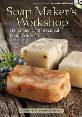 Soap Maker's Workshop: The Art and Craft of Natural Homemade Soap  -     By: Robert S. McDaniel, Katherine J. McDaniel