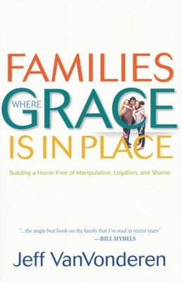 Families Where Grace Is in Place, repackaged edition: Building a Home Free of Manipulation, Legalism, and Shame  -     By: Jeff VanVonderen