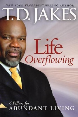 Life Overflowing: 6 Pillars for Abundant Living   -     By: T.D. Jakes