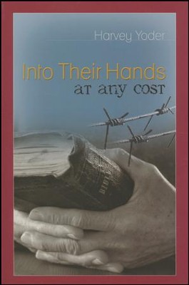 Into Their Hands at Any Cost  -     By: Harvey Yoder