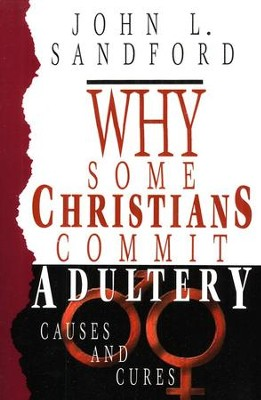 Why Some Christians Commit Adultery   -     By: John L. Sandford