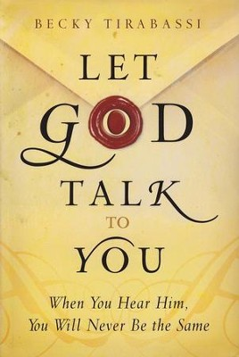 Let God Talk to You: When You Hear Him, You Will Never Be the Same  -     By: Becky Tirabassi