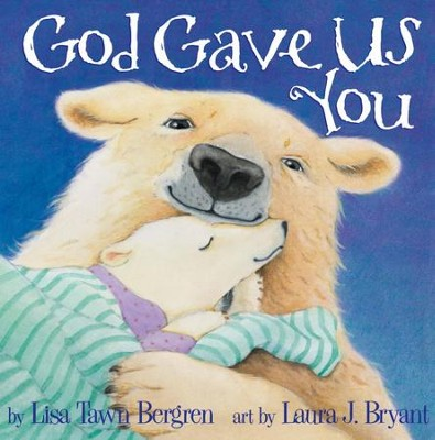 God Gave Us You - eBook  -     By: Lisa Tawn Bergren     Illustrated By: Laura J. Bryant