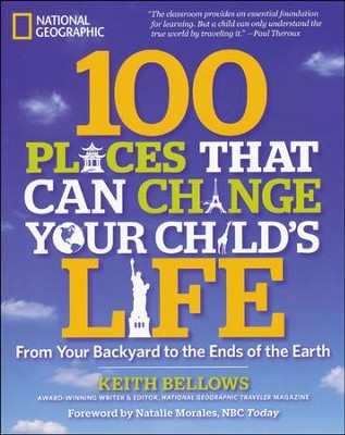 100 Places That Will Change Your Child's Life  -     By: Keith Bellows