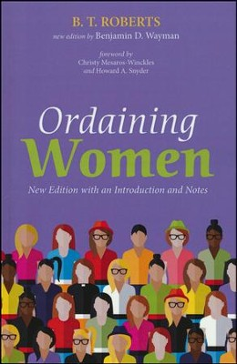 Ordaining Women: New Edition with an Introduction and Notes  -     By: B.T. Roberts