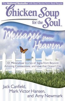 Chicken Soup for the Soul: Messages from Heaven: 101 Miraculous Stories of Signs from Beyond, Amazing Connections, and Love that DoesnAÆt Die - eBook  -     By: Jack Canfield, Mark Victor Hansen, Amy Newmark