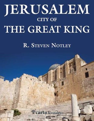 Jerusalem: City of the Great King   -     By: R. Steven Notley