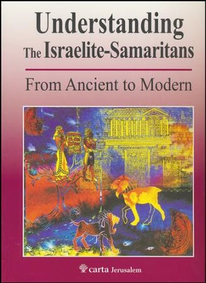 Understanding the Israelite Samaritans: From Ancient to Modern  -     By: Benyamim Tsedaka