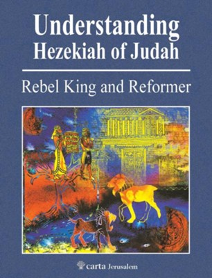 Understanding the Reign of Hezekiah: Rebel King and Reformer  -     By: Mordechai Cogan