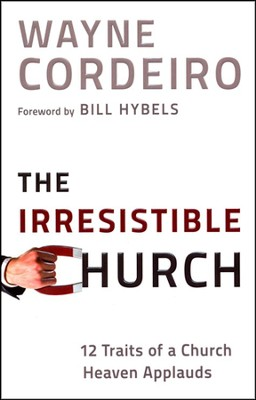The Irresistible Church: 12 Traits of a Church People Love to Attend (slightly imperfect)  -