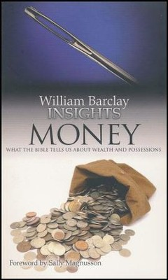 William Barclay Insights: Money What the Bible Tells Us About Wealth & Possesions  -     By: William Barclay