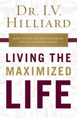 Living the Maximized Life  -     By: Dr. I.V. Hilliard