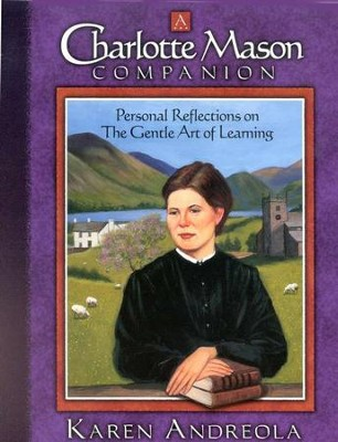 A Charlotte Mason Companion: Personal Reflections on The Gentle Art of Learning  -     By: Karen Andreola