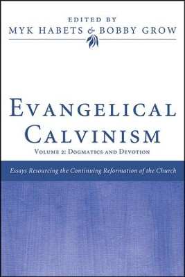 Evangelical Calvinism: Volume 2: Dogmatics and Devotion  -