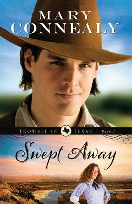 Swept Away, Trouble in Texas Series #1   -     By: Mary Connealy