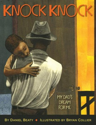 Knock Knock: My Dad's Dream for Me  -     By: Daniel Beaty, Bryan Collier