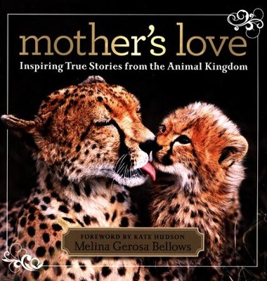 Mother's Love: Inspiring True Stories From the Animal Kingdom  -     By: Melina Gerosa Bellows, Kate Hudson