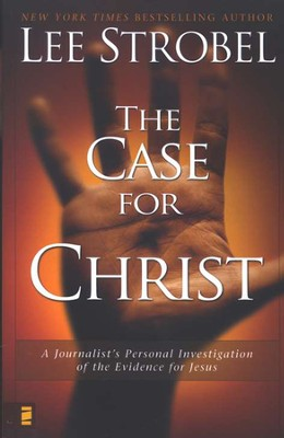 The Case for Christ: A Journalist's Personal Investigation of the Evidence for Jesus  -     By: Lee Strobel