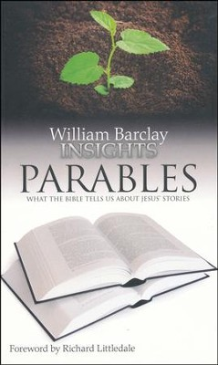 William Barclay Insights: Parables What the Bible Tells Us About Jesus' Stories  -     By: William Barclay
