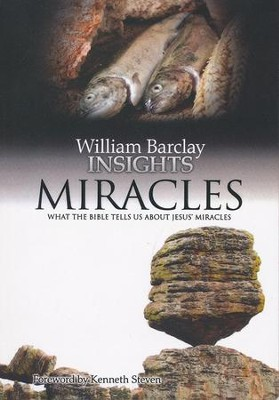 William Barclay Insights: Miracles What the Bible Tells Us About Jesus' Miracles  -     By: William Barclay