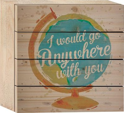 I Would Go Anywhere With You Tabletop Art  -