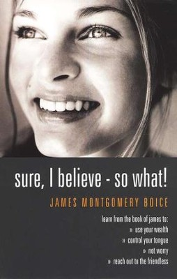 Sure I Believe-So What: How to Really Live Your Faith   -     By: James Montgomery Boice
