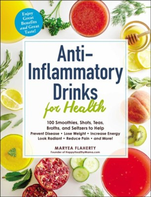 Anti-Inflammatory Drinks For Health  -     By: Maryea Flaherty