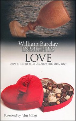 William Barclay Insights: Love What the Bible Tells Us About Christian Love  -     By: William Barclay