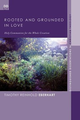 Rooted and Grounded in Love: Holy Communion for the Whole Creation  -     By: Timothy Reinhold Eberhart