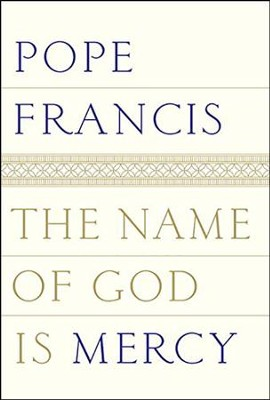 The Name of God is Mercy, Unabridged CD: A Conversation with Andrea Tornielli  -     By: Pope Francis