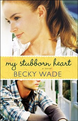 My Stubborn Heart  -     By: Becky Wade