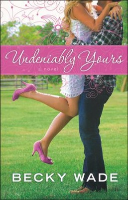 Undeniably Yours   -     By: Becky Wade