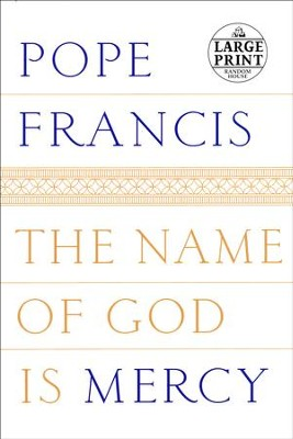 The Name of God is Mercy Large Print: A Conversation with Andrea Tornielli  -     By: Pope Francis